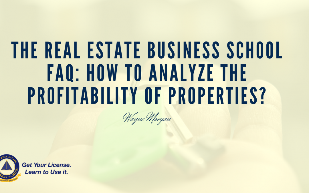The Real Estate Business School FAQ: How to Analyze the Profitability of Properties?